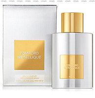 Tom Ford Metallique парфюмированная вода объем 50 мл (ОРИГИНАЛ)