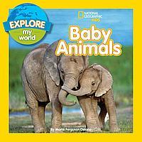 EXPLORE MY WORLD: BABY ANIMALS