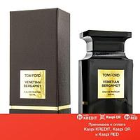 Tom Ford Venetian Bergamot парфюмированная вода объем 100 мл (ОРИГИНАЛ)