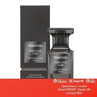 Tom Ford Tobacco Oud парфюмированная вода объем 100 мл (ОРИГИНАЛ)