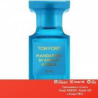 Tom Ford Mandarino di Amalfi Acqua парфюмированная вода объем 100 мл (ОРИГИНАЛ)