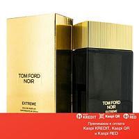 Tom Ford Noir Extreme парфюмированная вода объем 100 мл (ОРИГИНАЛ)