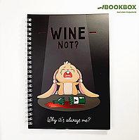 """Ежедневник с тиснением """"Wine not?"""", А5, 60 листов"""