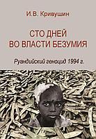 Кривушин И. В.: Сто дней во власти безумия. Руандский геноцид 1994г