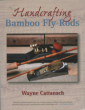 Книга Handcrafting Bamboo Fly Rods, Wayne Cattanach